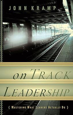 On Track Leadership: Mastering What Leaders Actually Do - Kramp, John