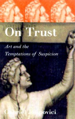 On Trust: Art and the Temptations of Suspicion - Josipovici, Gabriel