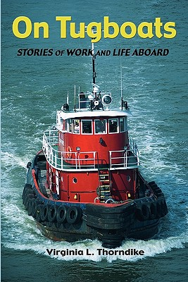 On Tugboats: Stories of Work and Life Aboard - Thorndike, Virginia L