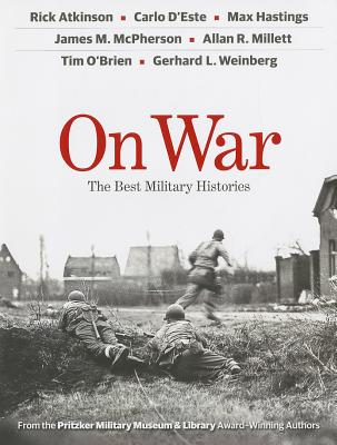 On War: The Best Military Histories - Atkinson, Rick, and D'Este, Carlo, and Hastings, Max, Sir