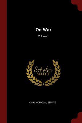 On War; Volume 1 - Von Clausewitz, Carl