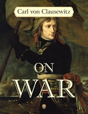 On War - Clausewitz, Carl Von, and Graham, J J (Translated by)
