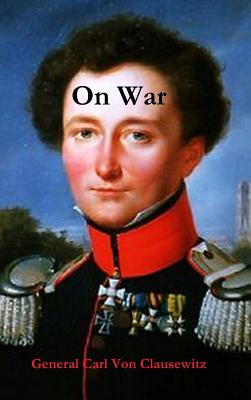 On War - Von Clausewitz, General Carl, and Maude, Colonel F N, and Graham, Colonel J J (Translated by)