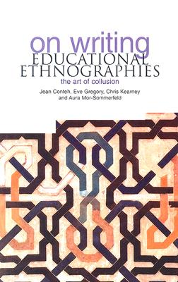 On Writing Educational Ethnographies: The Art of Collusion - Gregory, Eve, Professor, and Conteh, Jean, and Kearney, Chris