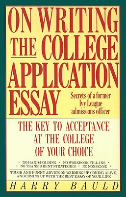 On Writing the College Application Essay: The Key to Acceptance and the College of Your Choice - Bauld, Harry