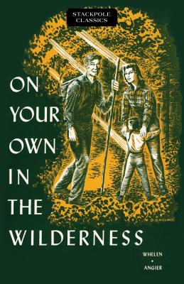 On Your Own in the Wilderness - Angier, Bradford, and Whelen, Col Townsend