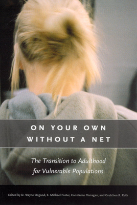 On Your Own Without a Net: The Transition to Adulthood for Vulnerable Populations - Osgood, D Wayne (Editor)
