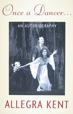 Once a Dancer...: An Autobiography - Kent, Allegra