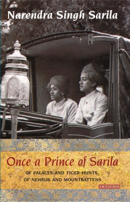 Once a Prince of Sarila: Of Palaces and Tiger Hunts, of Nehrus and Mountbattens - Sarila, Narendra Singh