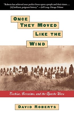 Once They Moved Like the Wind: Cochise, Geronimo, and the Apache Wars - Roberts, David