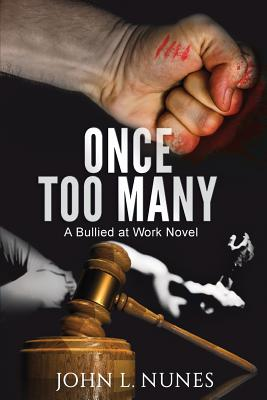 Once Too Many: A Bullied at Work Novel - Nunes, John L, and Nunes, Eric (Editor), and Taylor, Laura (Editor)