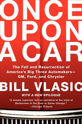 Once Upon a Car: The Fall and Resurrection of America's Big Three Automakers--GM, Ford, and Chrysler - Vlasic, Bill