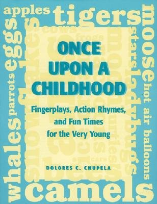 Once Upon a Childhood: Fingerplays, Action Rhymes, and Fun Times for the Very Young - Chupela, Dolores C