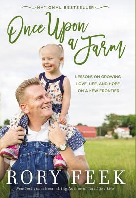Once Upon a Farm: Lessons on Growing Love, Life, and Hope on a New Frontier - Feek, Rory