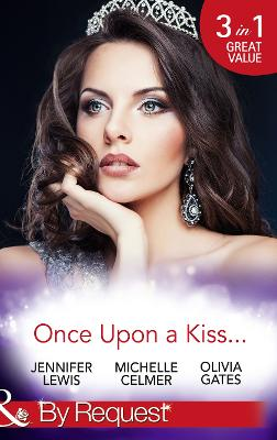 Once Upon A Kiss...: The Cinderella Act / Princess in the Making / Temporarily His Princess - Lewis, Jennifer, and Celmer, Michelle, and Gates, Olivia