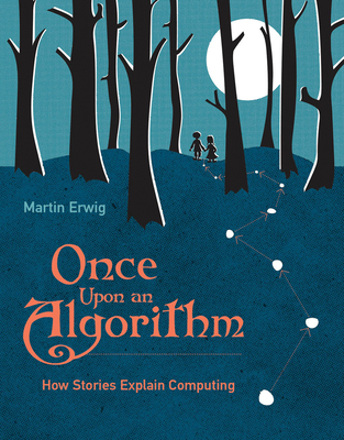 Once Upon an Algorithm: How Stories Explain Computing - Erwig, Martin