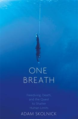 One Breath: Freediving, Death, and the Quest to Shatter Human Limits - Skolnick, Adam