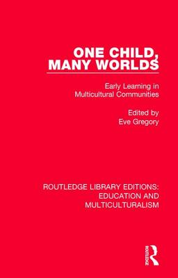One Child, Many Worlds: Early Learning in Multicultural Communities - Gregory, Eve (Editor)