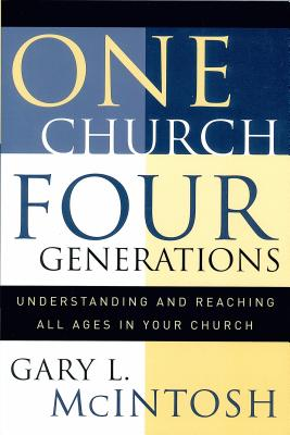 One Church, Four Generations: Understanding and Reaching All Ages in Your Church - McIntosh, Gary L, Dr.