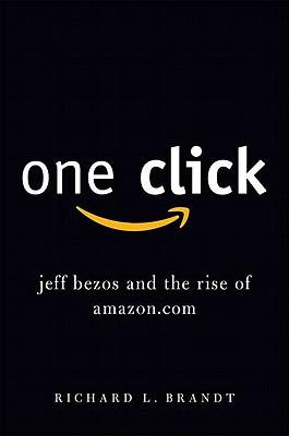 One Click: Jeff Bezos and the Rise of amazon.com - Brandt, Richard L