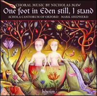 One Foot in Eden Still, I Stand: Choral Music by Nicholas Maw - Alison Coldstream (soprano); Celia Tedd (alto); Emily Bradshaw (soprano); Jeremy Filsell (organ); Josie Carpenter (soprano);...