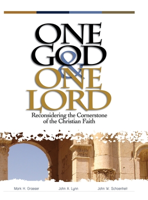 One God & One Lord: Reconsidering the Cornerstone of the Christian Faith - Graeser, Mark H