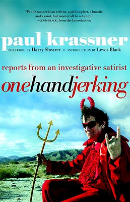 One Hand Jerking: Reports from an Investigative Satirist - Krassner, Paul, and Shearer, Harry (Foreword by), and Black, Lewis (Introduction by)