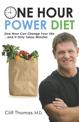 One Hour Power Diet: One Hour Can Change Your Life and It Only Takes Minutes - Thomas, Cliff