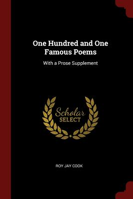 One Hundred and One Famous Poems: With a Prose Supplement - Cook, Roy Jay
