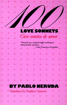 One Hundred Love Sonnets: Cien Sonetos De Amor - Neruda, Pablo, and Tapscott, Stephen (Translated by)