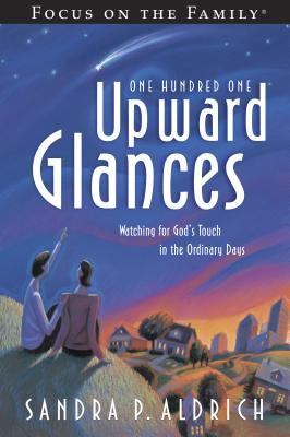 One Hundred One Upward Glances: Watching for God's Touch in the Ordinary Days - Aldrich, Sandra P