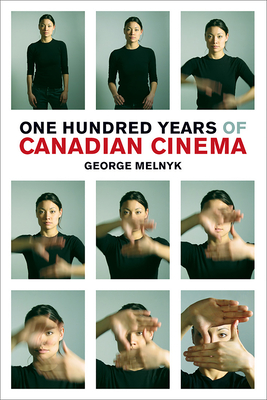 One Hundred Years of Canadian Cinema - Melnyk, George