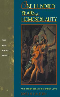One Hundred Years of Homosexuality - Halperin, David M