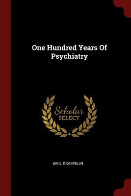 One Hundred Years of Psychiatry - Kraepelin, Emil