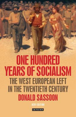 One Hundred Years of Socialism: The West European Left in the Twentieth Century - Sassoon, Donald