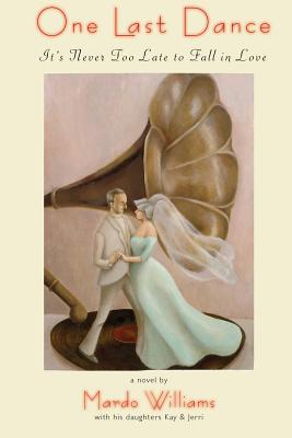 One Last Dance: It's Never Too Late to Fall in Love - Williams, Mardo A