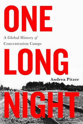 One Long Night: A Global History of Concentration Camps - Pitzer, Andrea