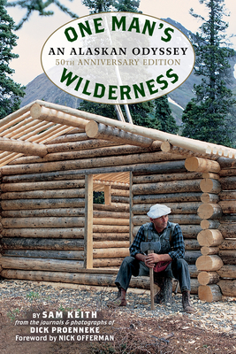 One Man's Wilderness, 50th Anniversary Edition: An Alaskan Odyssey - Proenneke, Richard Louis, and Keith, Sam, and Offerman, Nick (Foreword by)