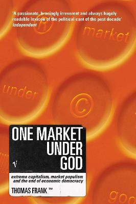 One Market Under God: Extreme Capitalism, Market Populism and the End of Economic Democracy - Frank, Tom