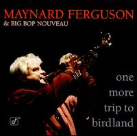 One More Trip to Birdland - Maynard Ferguson & Big Bop Nouveau