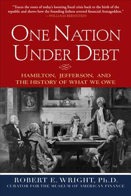 One Nation Under Debt: Hamilton, Jefferson, and the History of What We Owe - Wright, Robert E