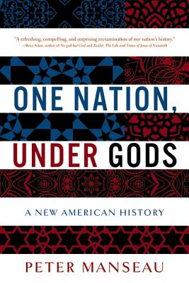 One Nation, Under Gods: A New American History - Manseau, Peter