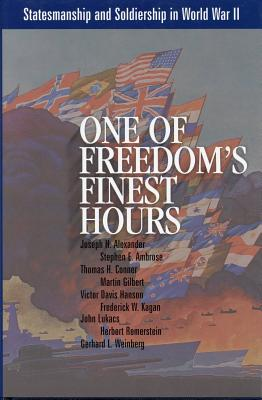 One of Freedom's Finest Hours: Statesmanship and Soldiership in World War II - Arnn, Larry P (Editor)