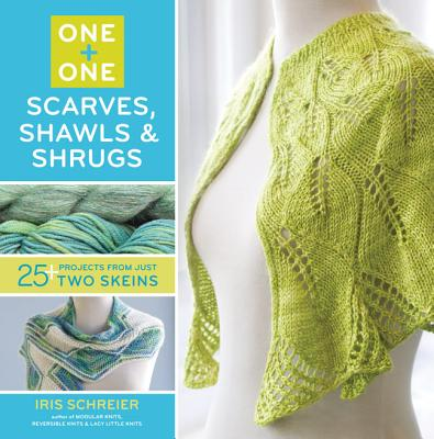 One + One: One: Scarves, Shawls & Shrugs: 25+ Projects from Just Two Skeins - Schreier, Iris
