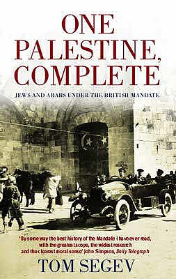 One Palestine, Complete: Jews and Arabs Under the British Mandate - Segev, Tom