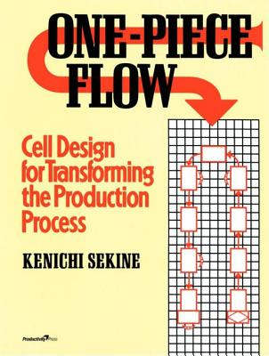 One-Piece Flow: Cell Design for Transforming the Production Process - Sekine, Keniche