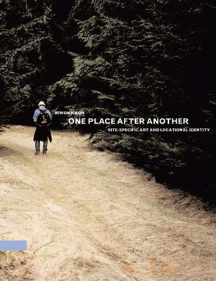 One Place After Another: Site-Specific Art and Locational Identity - Kwon, Miwon