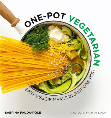 One-Pot Vegetarian: Easy veggie meals in just one pot! - Fauda-Role, Sabrina