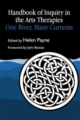 One River, Many Currents: A Handbook of Inquiry in the Arts Therapies - Payne, Helen (Editor)