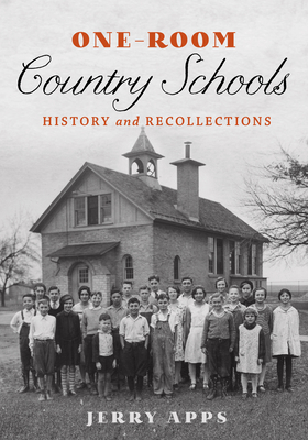 One-Room Country Schools: History and Recollections - Apps, Jerry, Mr.